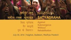 Narmada Jal, Jangal, Jameen Haq Satyagraha starts on 30th July, 2016 in Badwani with 45,000 families facing grave risk of submergence